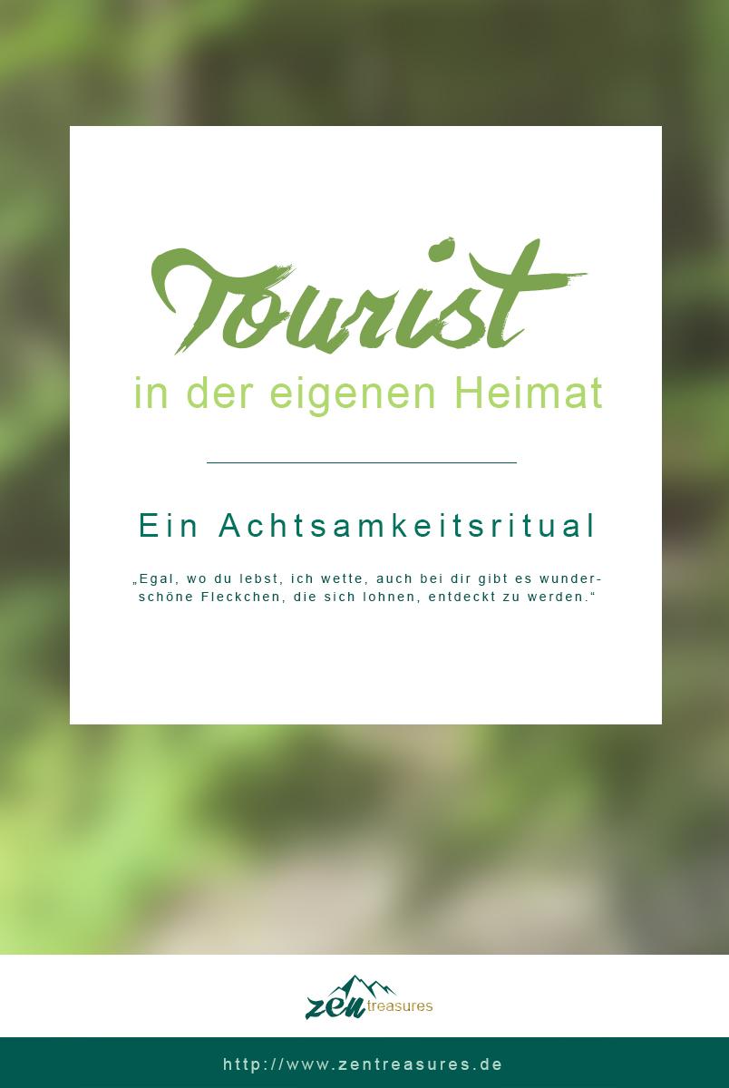 Achtsamkeitsritual: Tourist in der eigenen Heimat. Ein Blogpost auf ZENtreasures.de. Teile diese Grafik doch auf Pinterest!