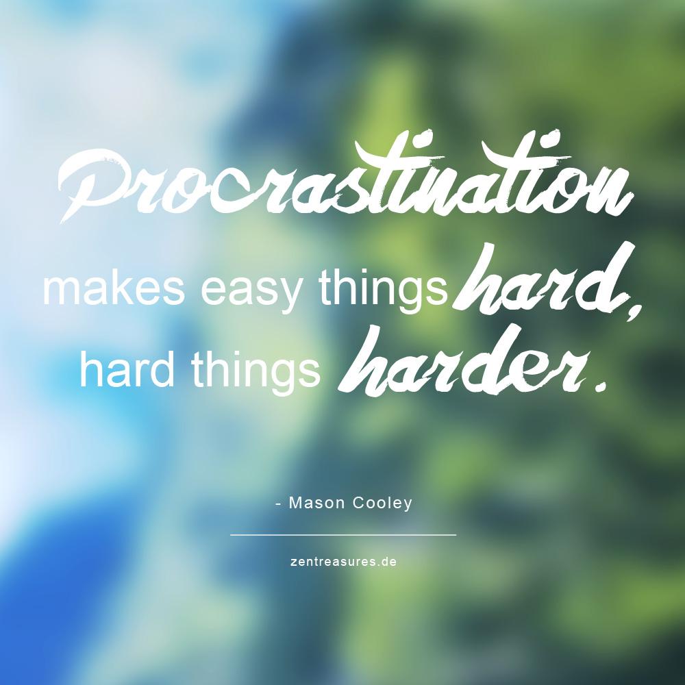 Procrastination makes easy things hard, hard things harder.