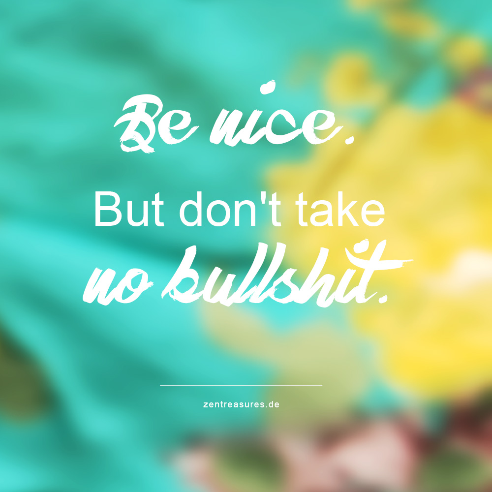 Be nice but take no bullshit. Motivational Instagram Quote. ZENtreasures.de