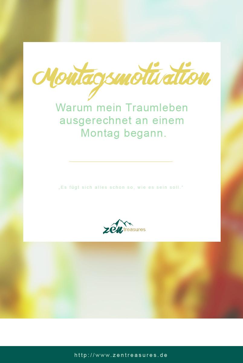 Montagsmotivation. Warum mein Traumleben an einem Montag begann. ZENtreasures.de / Teile diese Grafik gerne bei Pinterest!