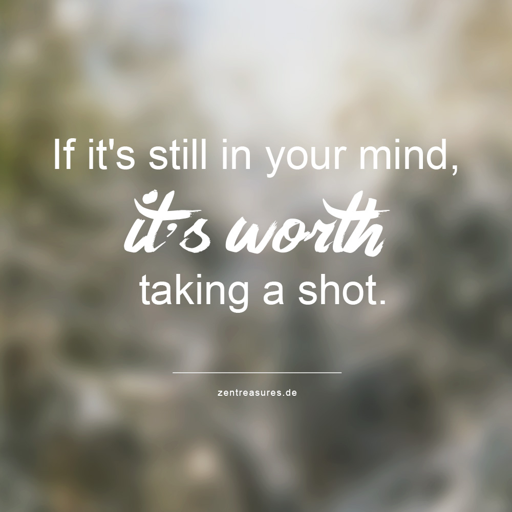 If it's still in your mind it's worth taking a shot.