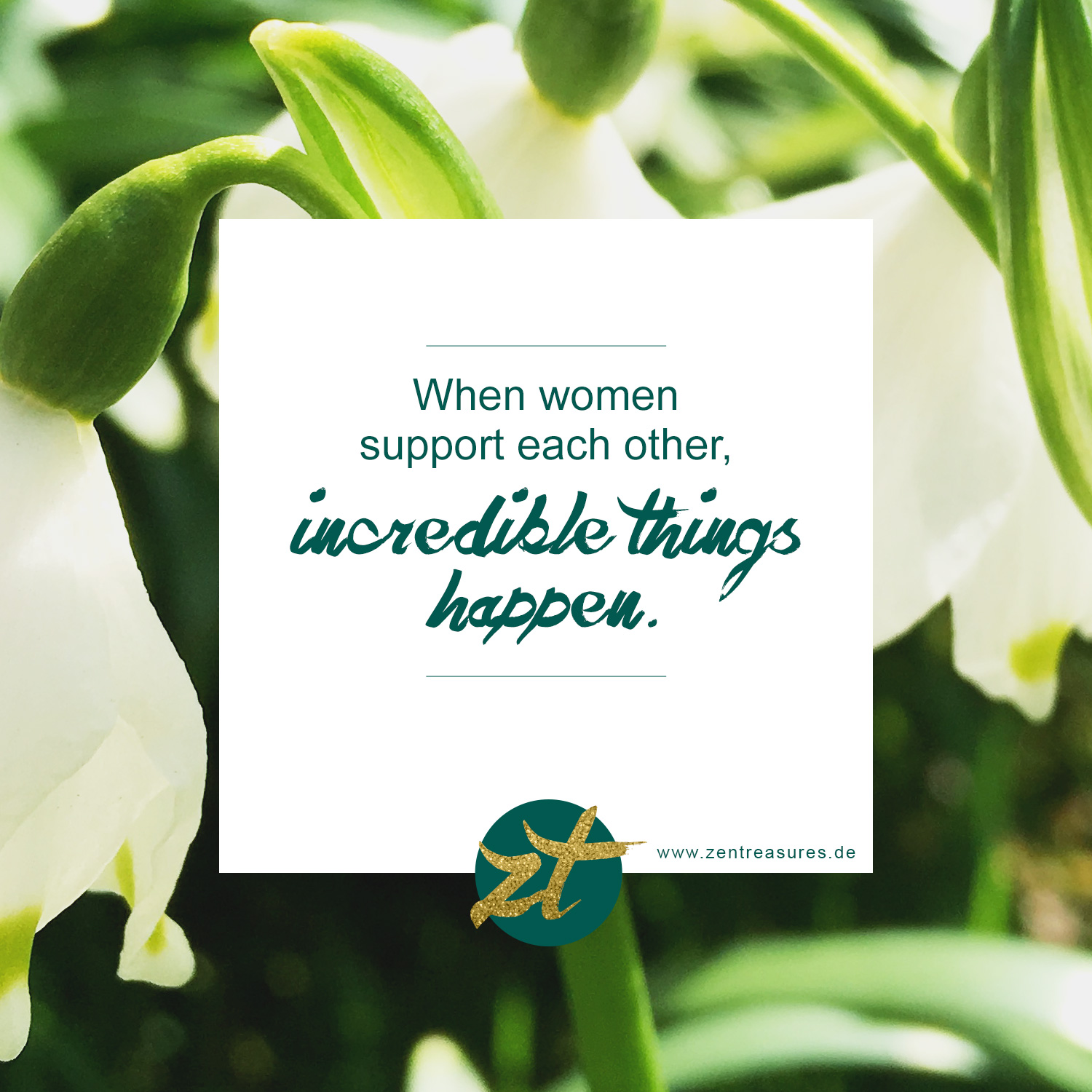 When Women support each other, incredible things happen. Zitat des Monats März auf ZENtreasures.de