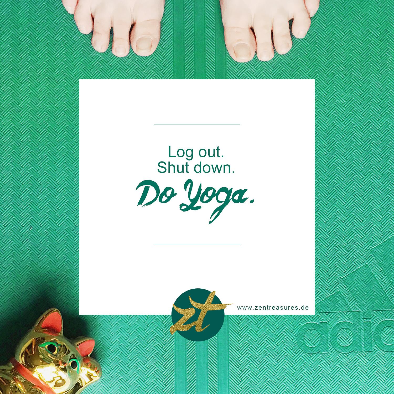 Quote. Log out. Shut down.Do Yoga. Yoga für Anfänger. Die 1. Yogastunde und warum ich drangeblieben bin. ZENtreasures.de