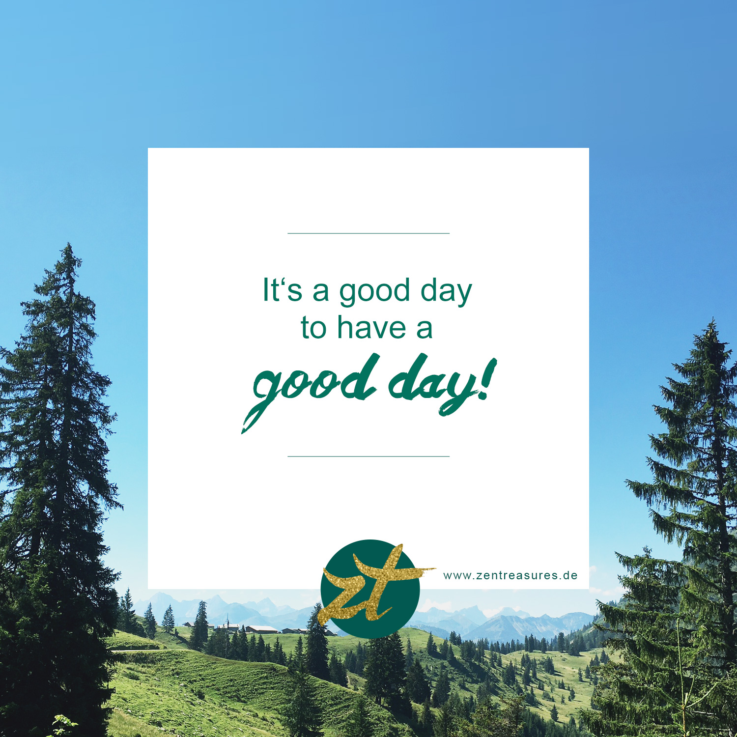 Motivierendes Zitat 'It's a good day to have a good day' ZENtreasures.de