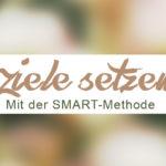 Ziele setzen mit der SMART-Methode
