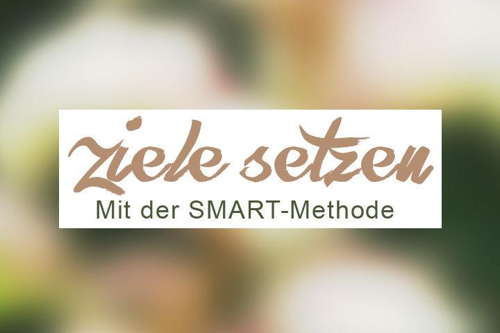Ziele setzen mit der SMART-Methode - Blogpost Zentreasures.de