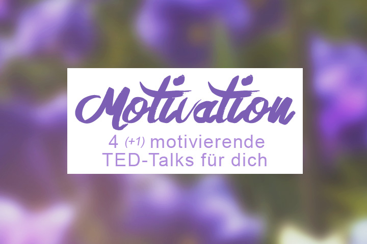 Meine 4 (+1) liebsten TED-Talks über Motivation