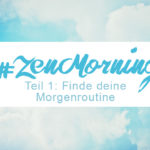 Zenmorning Morgenroutine finden, Blogserie, Zentreasures Blogpost