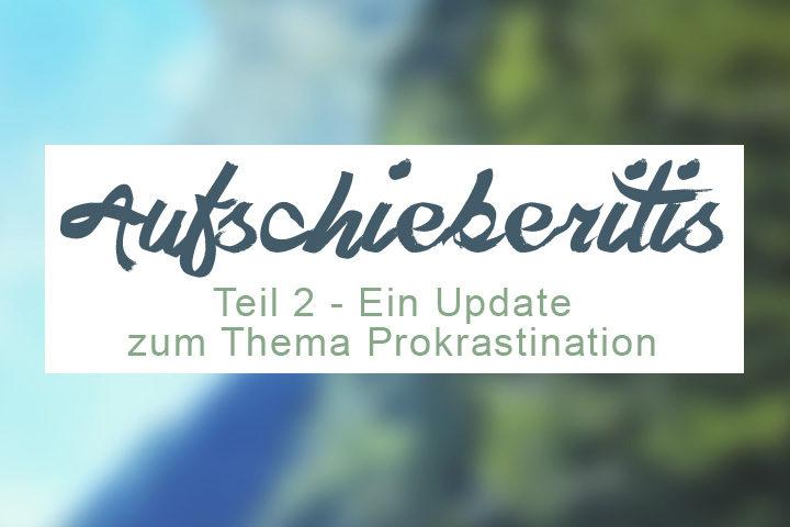 Prokrastination - Ein Update zu meiner Aufschieberitis. ZENtreasures Blogpost