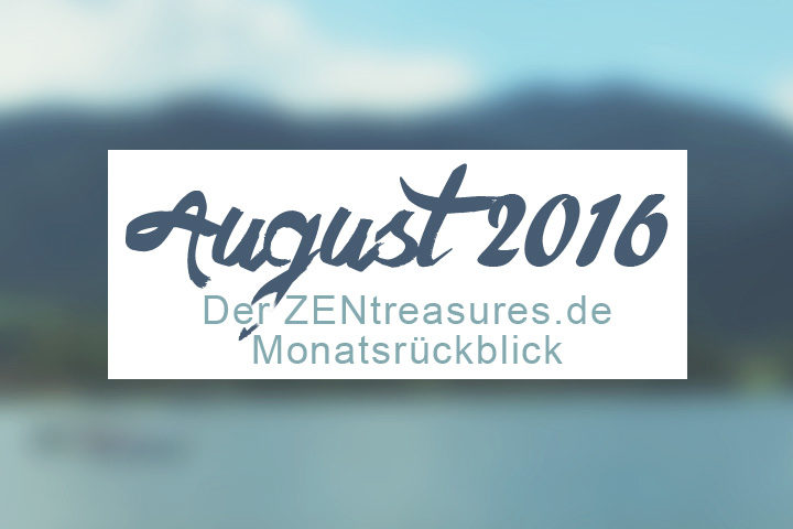 Monthly Recap: August 2016 - ZENtreasures Monatsrückblick