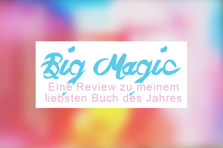 Big Magic von Elizabeth Gilbert: Buchreview