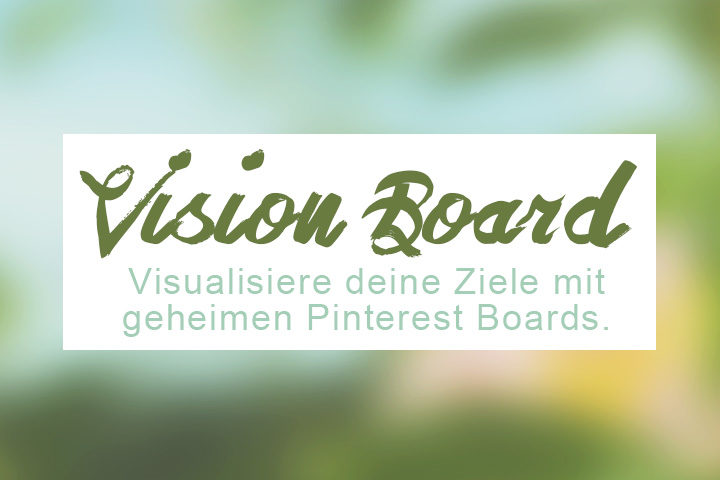 Verwirklich deine Träume - mit einem Pinterest Vision Board
