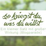 So kriegst du, was du willst! Ein kleiner Satz mit großer Wirkung. ZENtreasures.de