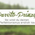 Pareto-Prinzip. Oder: Die 80/20 Regel. Damit bekommst du deinen Perfektionismus in den Griff. ZENtreasures.de