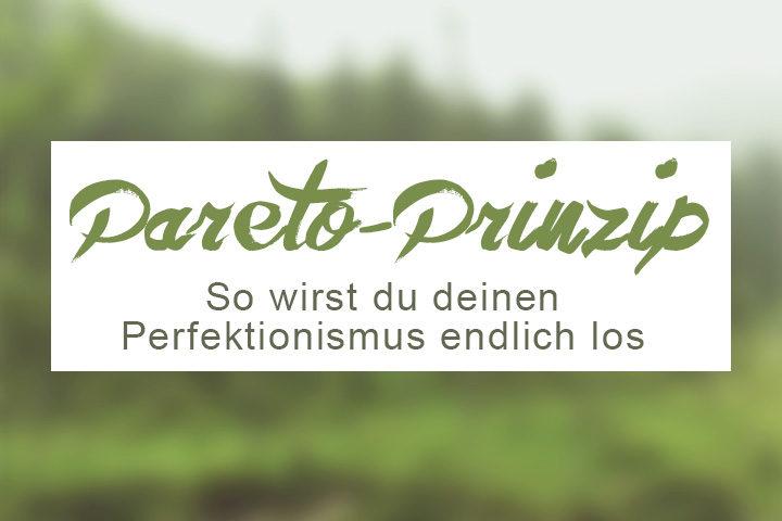 Das Pareto-Prinzip a.k.a. Die 80/20 Regel - So kannst du deinen Perfektionismus überwinden