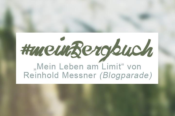 Über Reinhold Messners und mein Leben am Limit (Buchreview)