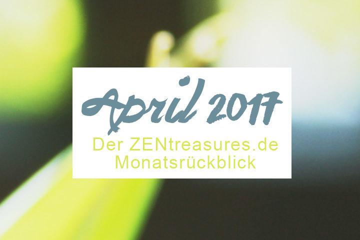 Monthly Recap: April 2017 - ZENtreasures.de Monatsrückblick