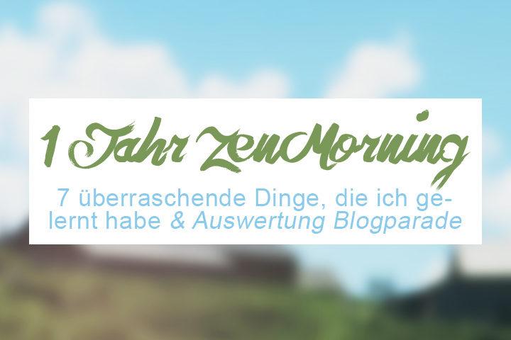 #ZenMorning 6: 7 Dinge, die ich in einem Jahr Morgenroutine gelernt habe & Auswertung Blogparade 'Guten Morgen - Meine Morgenroutine'. ZENtreasures.de Blogpost