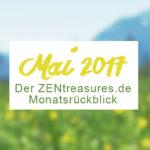 Monthly Recap: Mai 2017 - ZENtreasures.de Monatsrückblick