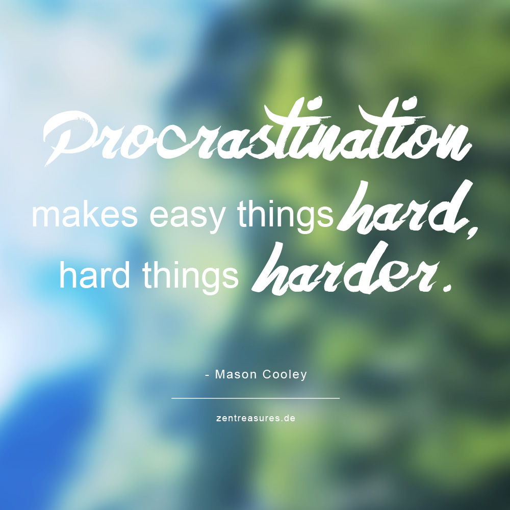 Procrastination makes easy things hard, hard things harder.