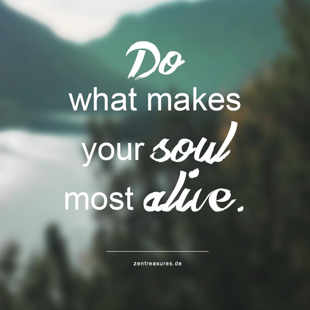 Wie du dein Mindset findest und dich selbst verwirklichst. Zitat Do what makes your soul most alive.