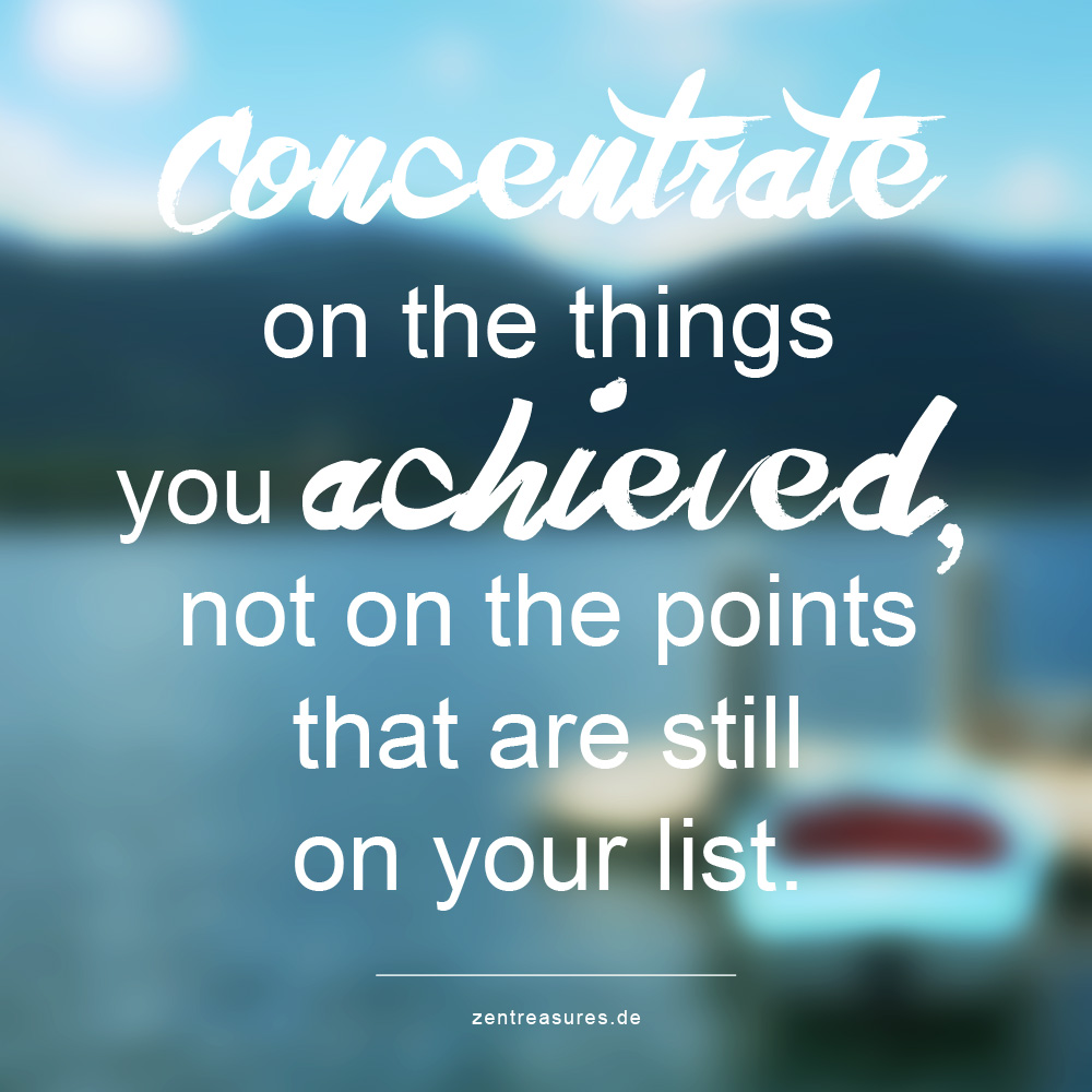 Concentrate on the things you achieved, not on the points that are still on your list