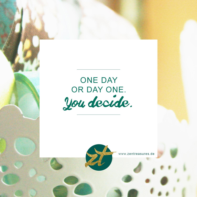 Motivational Quote für Instagram. One Day or Day One. You decide. ZENtreasures.de Januar Recap