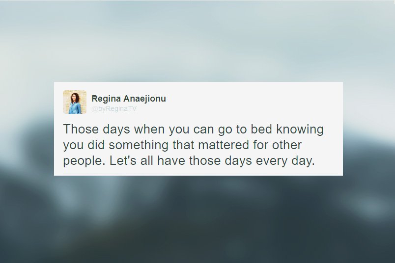 Those days when you can go to bed knowing you did something that mattered for other people. Lets all have those days everyday. Quote by byRegina