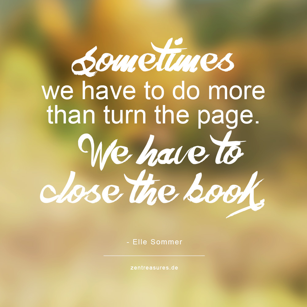 Sometimes we have to do more than turn the page. We have to close the book.