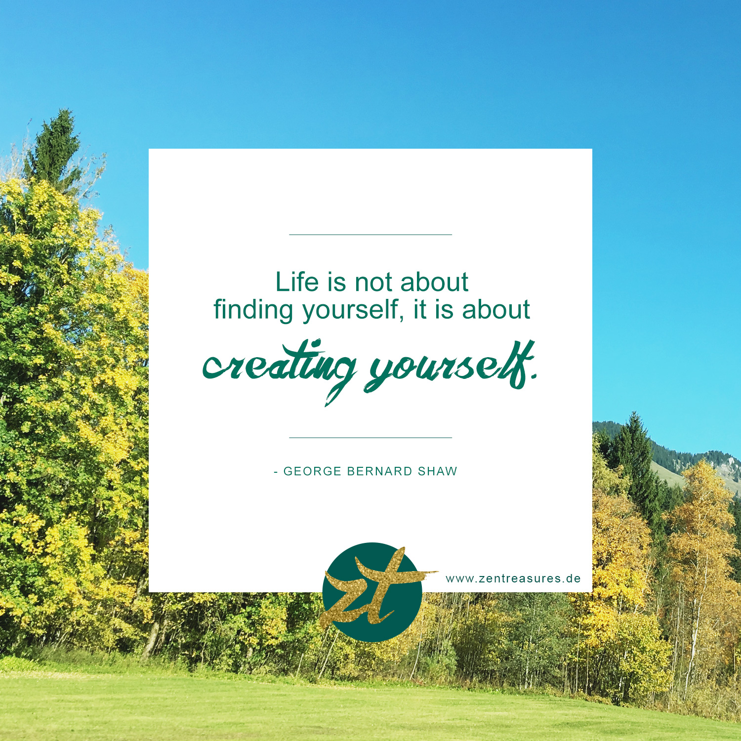 Life is not about finding yourself, it is about creating yourself. - Zitat von George Bernard Shaw