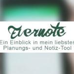 Alles über Evernote - meine liebste Planungs- und Notizapp