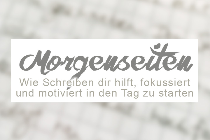 Morgenseiten / Morning Pages