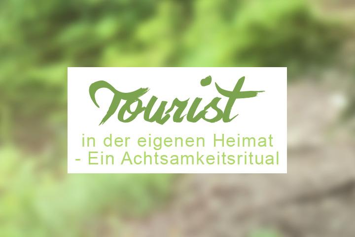 Achtsamkeitsritual: Tourist in der eigenen Heimat