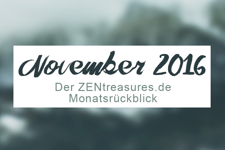 Monthly Recap: November 2016 - ZENtreasures Monatsrückblick