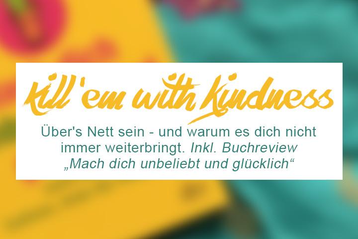 Kill them with kindness – oder: Mach dich unbeliebt und glücklich