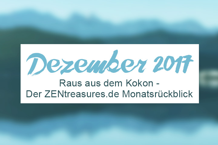 Monthly Recap Dezember 2017 – Raus aus dem Kokon, du Schmetterling!