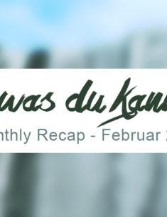 Tu, was du kannst. Warum kleine Schritte aus der Komfortzone so wichtig für deine persönliche Weiterentwicklung sind | Monthly Recap #19 – Februar 2018